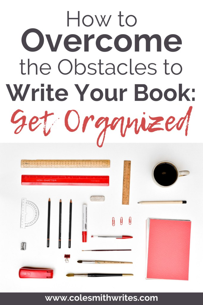 To overcome the obstacles to write your book, you have to get organized!