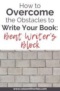 Beat Writer's Block: Overcome the Obstacles to Write Your Book!
