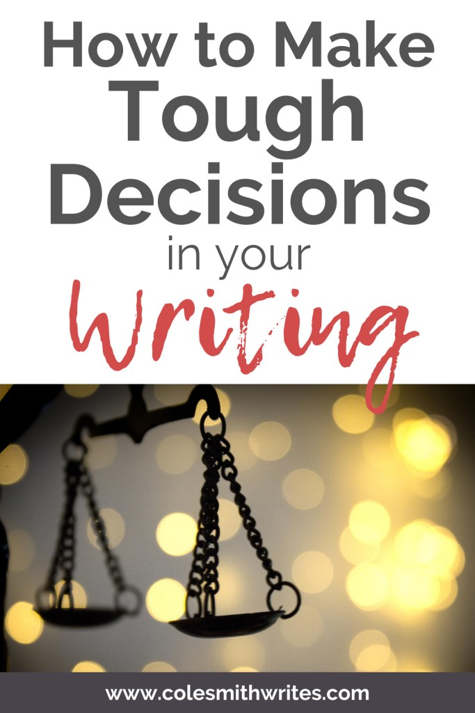 Make Tough Decisions in Your Writing | #authors #indieauthors