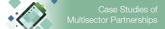 Case Studies of Multisector Partnerships