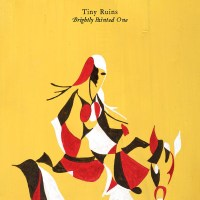 Tiny Ruins - Brightly Painted One (Spunk)