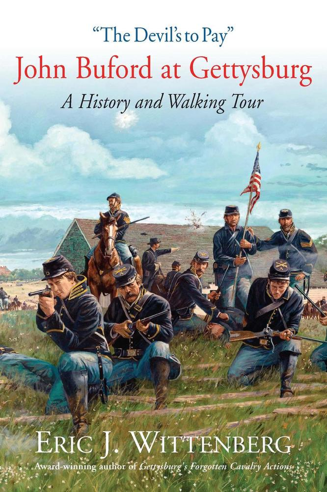 """""""The Devil's to Pay"""" John Buford at Gettysburg: A History and Walking Tour by Eric J. Wittenberg"""
