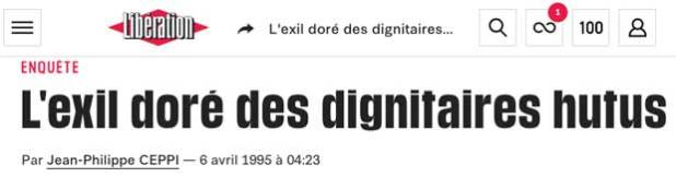 http://www.liberation.fr/evenement/1995/04/06/l-exil-dore-des-dignitaires-hutus_131044