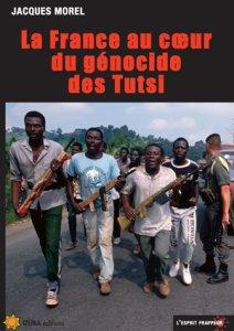 """""""La France au coeur du génocide des Tutsi"""" de Jacques Morel"""