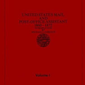 United States Mail and Post-Office Assistant 1860-1872, Introduction by Michael Laurence - Volume I (1975)