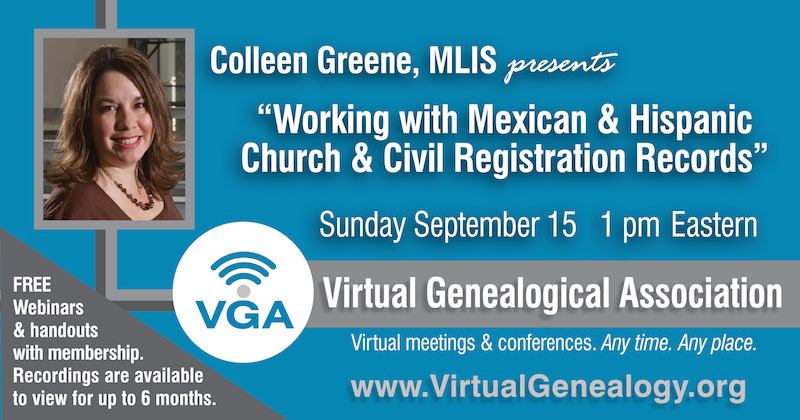 I am teaching a webinar on September 15th, at 1:00 p.m. Eastern, for the Virtual Genealogical Association, about working with Mexican and Hispanic church and civil registrations.
