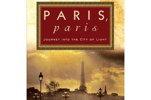 Paris, Paris: Journey into the City of Light David Downie