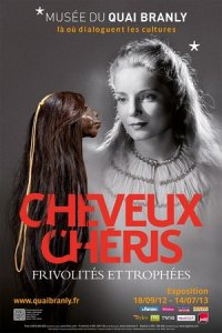 Cheveux Cheris, Musee Quai Branly, exhibit September 18, 2012 to July 14, 2013