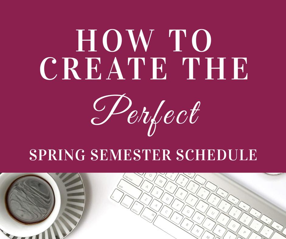 Tips for creating the perfect spring semester schedule