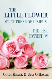 Cover of The Little Flower, St Therese of Lisieux - The Irish Connection