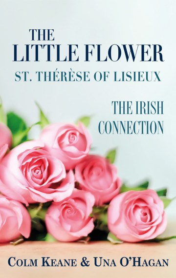 The Little Flower, St Therese of Lisieux: The Irish Connection