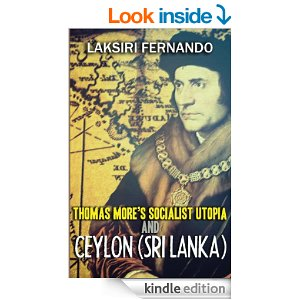 "Book Review ""Thomas More's Socialist Utopia and Ceylon (Sri Lanka)"" by Laksiri Fernando Published by CreateSpace (Amazon), California, USA. (Paper and Kindle versions)"