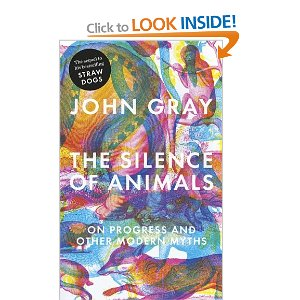 John Gray,                                                                                      'The Silence of Animals: On Progress and Other Modern Myths' - Penguin Books, 2013.