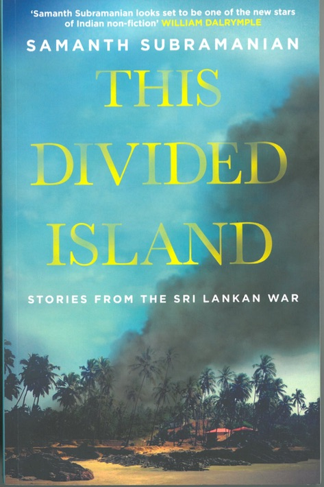 Samanth Subramanian, This Divided Island, Penguin Books, India, 2014.                  (Page reference here is to the Atlantic Books publication, London, 2015.)