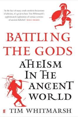 Tim Whitmarsh, Battling The Gods:                                                  Atheism In The Ancient World, London, 2016.
