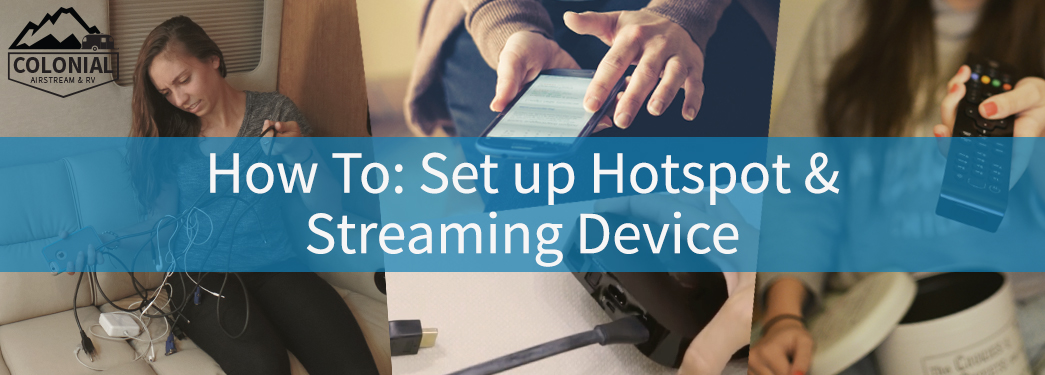 How to Create a Wireless HotSpot and Connect your Streaming Device in your RV