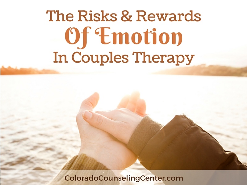 Risks & Rewards of Emotion in Couples Therapy