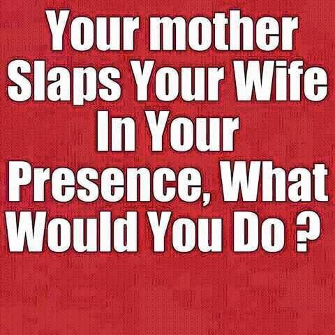 If your mother slaps your wife…