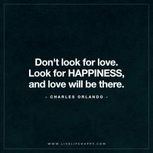 Don't Look for Love. Look for Happiness