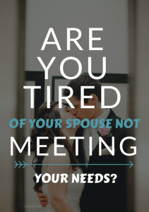 Are You Tired of Your Spouse Not Meeting Your Needs