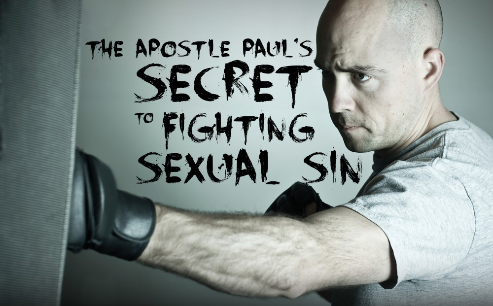The Apostle Paul: His Secret to Fighting Sexual Sin