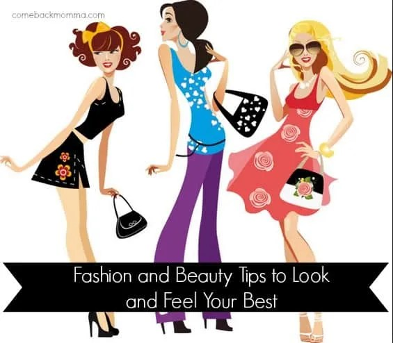 Fashion And Beauty Tips To Look And Feel Your Best