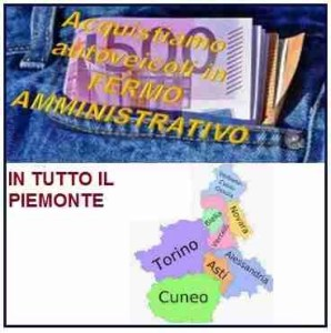 noi acquistiamo in tutto il Piemonte auto, veicoli in fermo amministrativo anni 2009-2021
