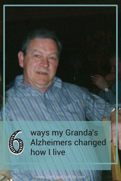 6 ways my Granda's Alzheimers changed how I live