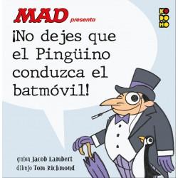MAD PRESENTA ¡NO DEJES QUE EL PINGÜINO CONDUZCA EL BATMÓVIL!