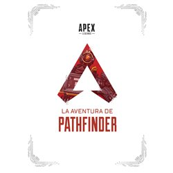 APEX LEGENDS: LA AVENTURA DE PATHFINDER