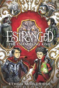 Estranged: The Changeling King by Ethan M. Aldridge