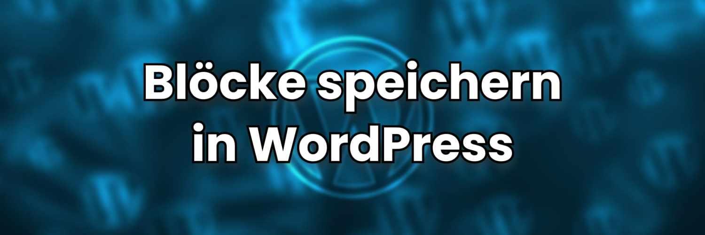 blöcke speichern in wordpress tipps