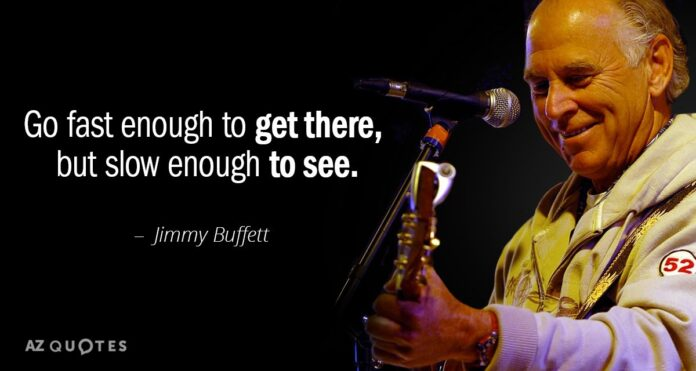 jimmy buffett quote go fast enough to get there but slow