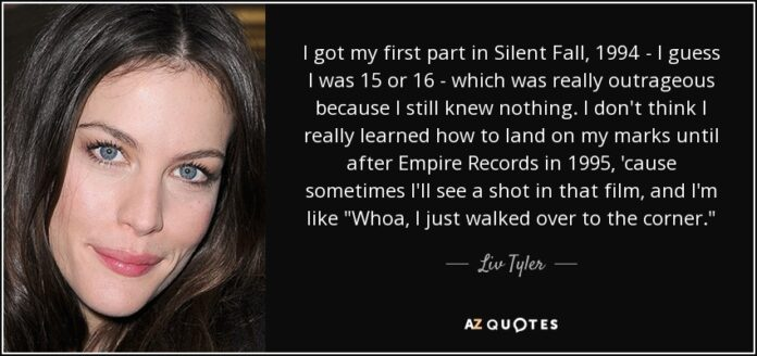 liv tyler quote i got my first part in silent fall 1994