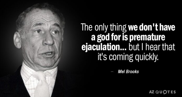 mel brooks quote the only thing we dont have a god for is