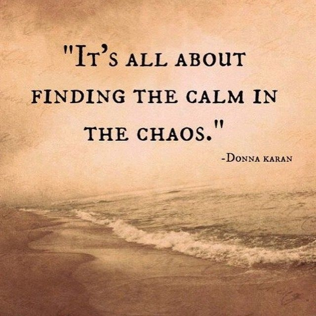 its all about finding the calm in the chaos quotes