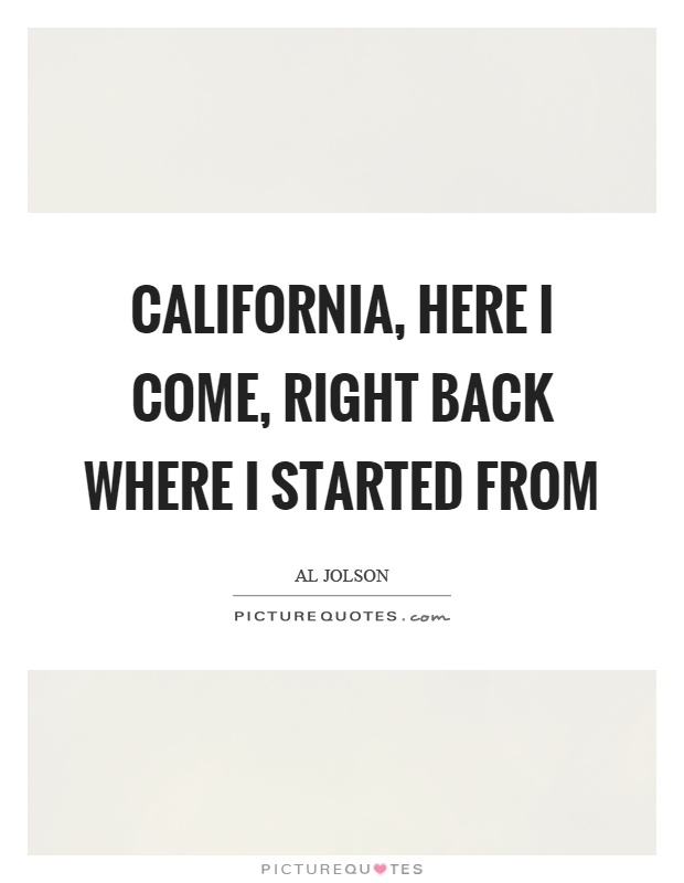 california here i come right back where i started from