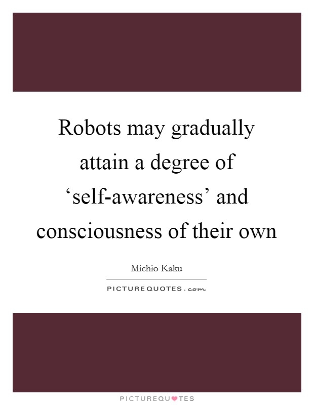 robots may gradually attain a degree of self awareness