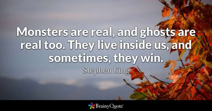 stephen king monsters are real and ghosts are real too