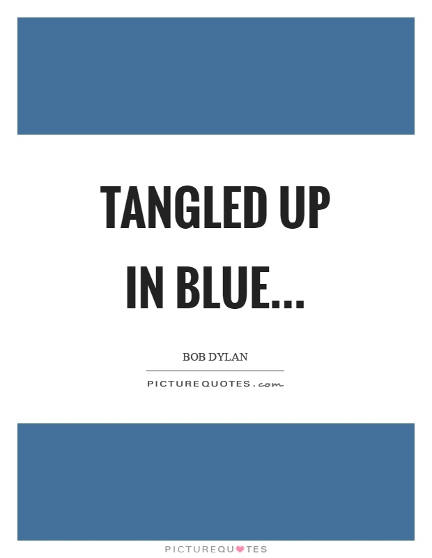 tangled up in blue picture quotes