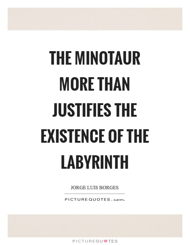 the minotaur more than justifies the existence of the