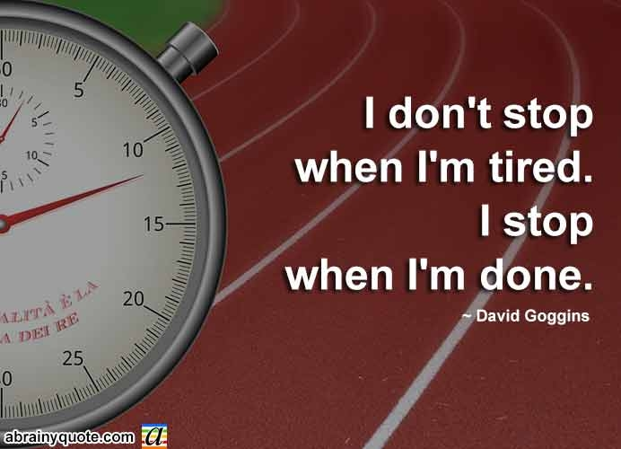david goggins quotes on i dont stop abrainyquote