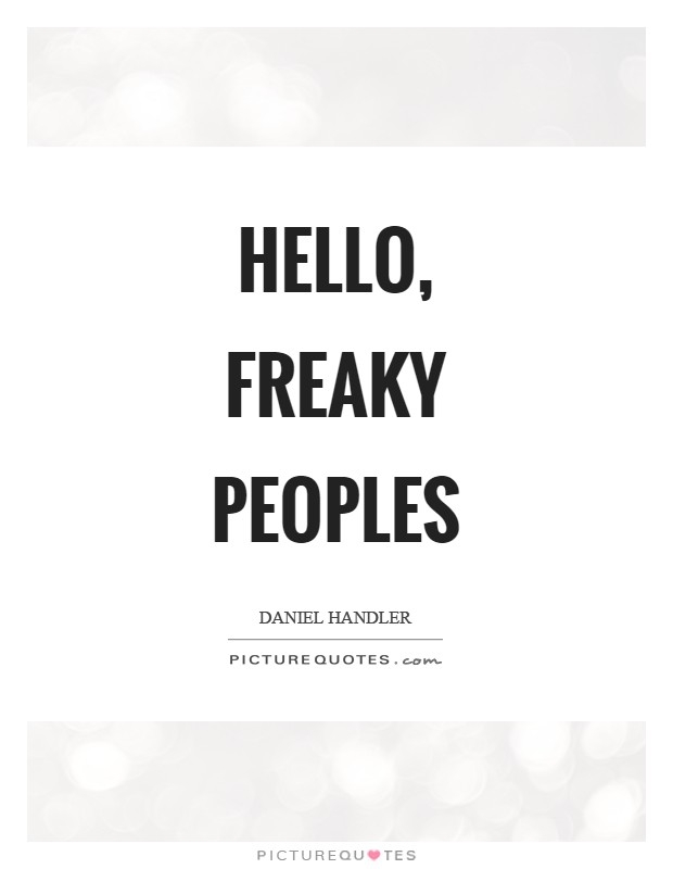 hello freaky peoples picture quotes