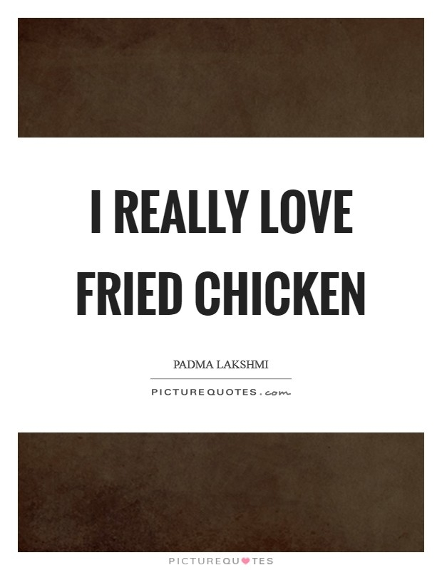 i really love fried chicken picture quotes