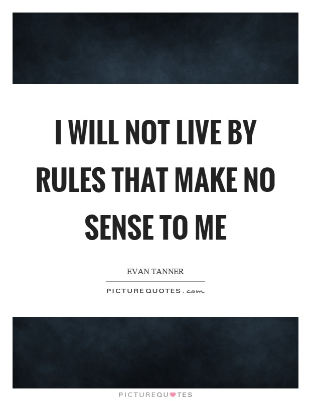 i will not live rules that make no sense to me picture
