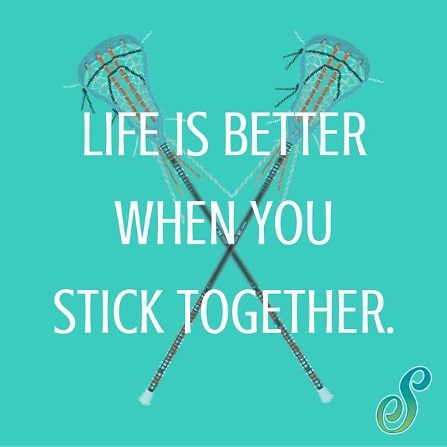 life is better when we stick together lax quote