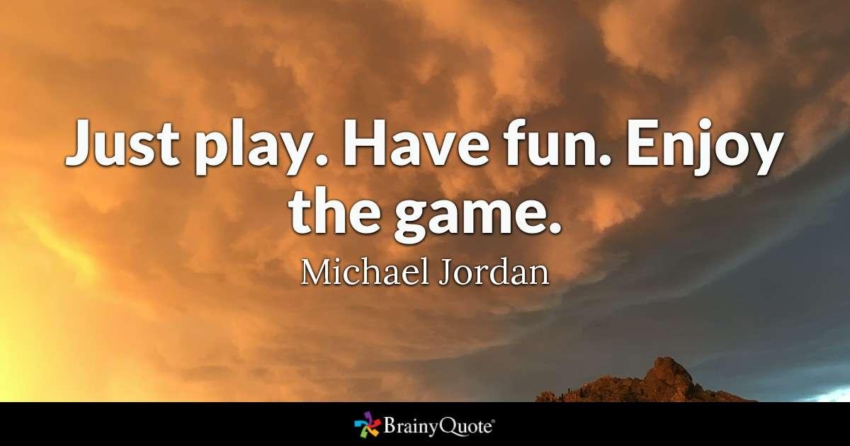 michael jordan just play have fun enjoy the game