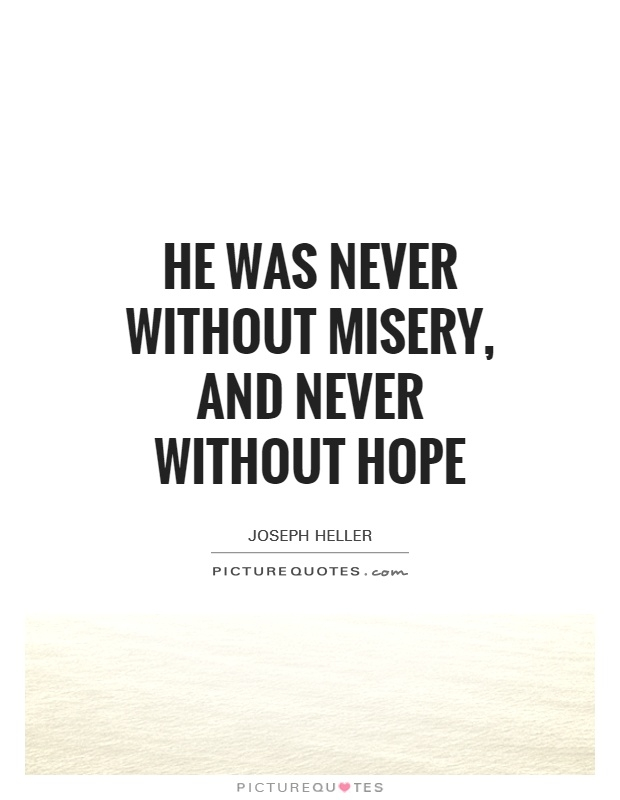 he was never without misery and never without hope