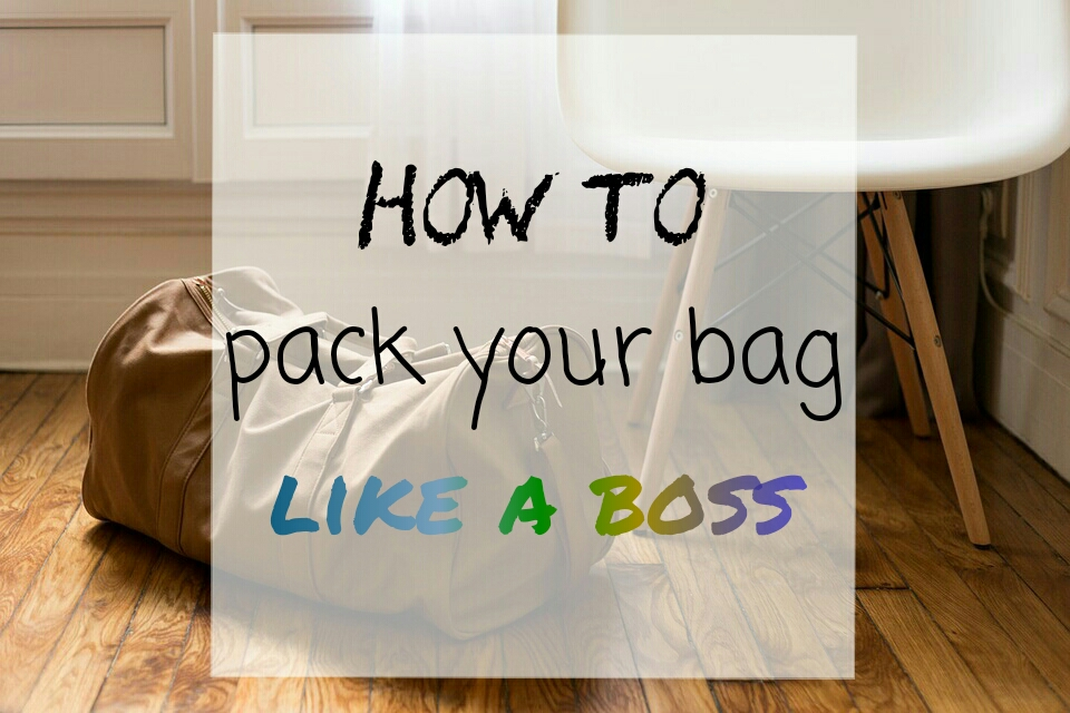 How to pack your bag like a boss