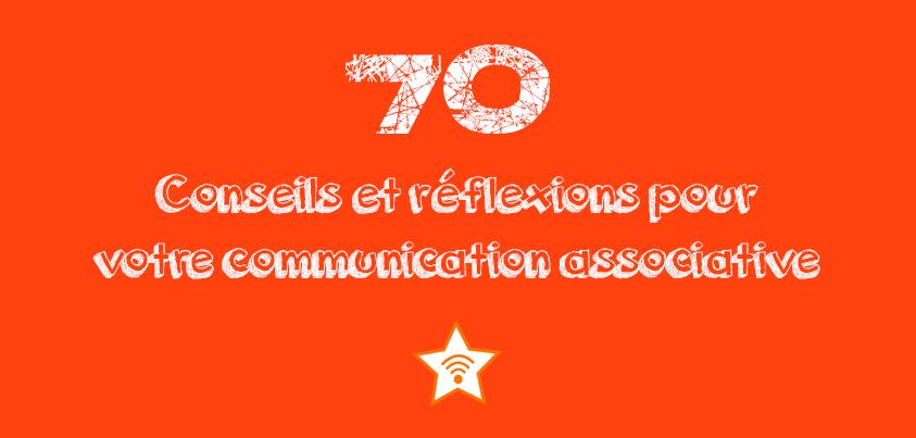70 conseils et réflexions pour votre communication associative